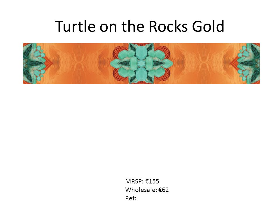 Turtle on the Rocks Gold MRSP: €155 Wholesale: €62 Ref: