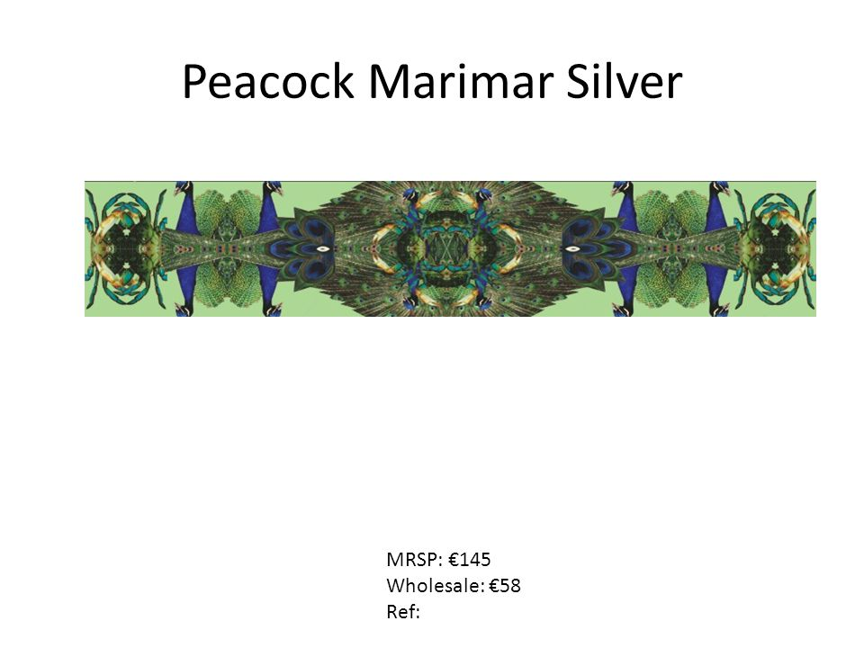 Peacock Marimar Silver MRSP: €145 Wholesale: €58 Ref: