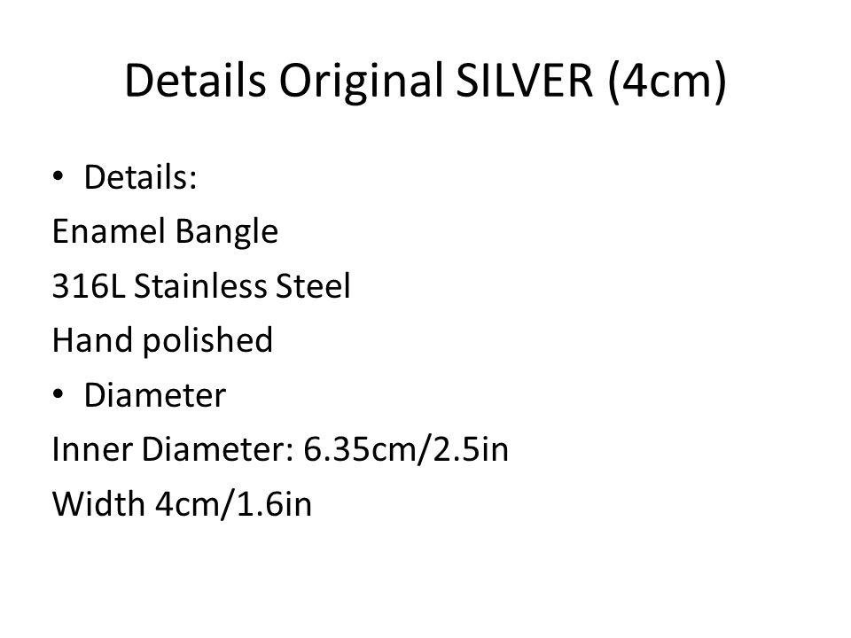 Details Original SILVER (4cm) Details: Enamel Bangle 316L Stainless Steel Hand polished Diameter Inner Diameter: 6.35cm/2.5in Width 4cm/1.6in