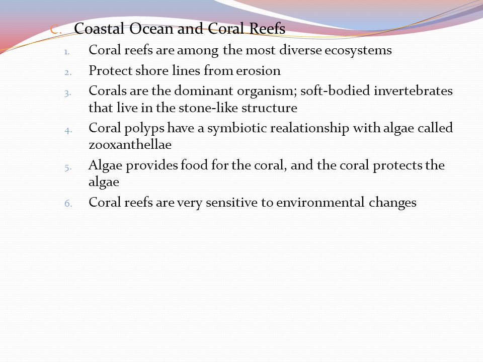 C.Coastal Ocean and Coral Reefs 1. Coral reefs are among the most diverse ecosystems 2.