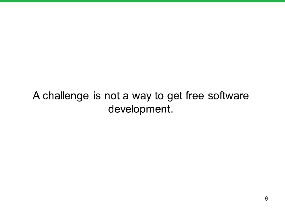 A challenge is not a way to get free software development. 9