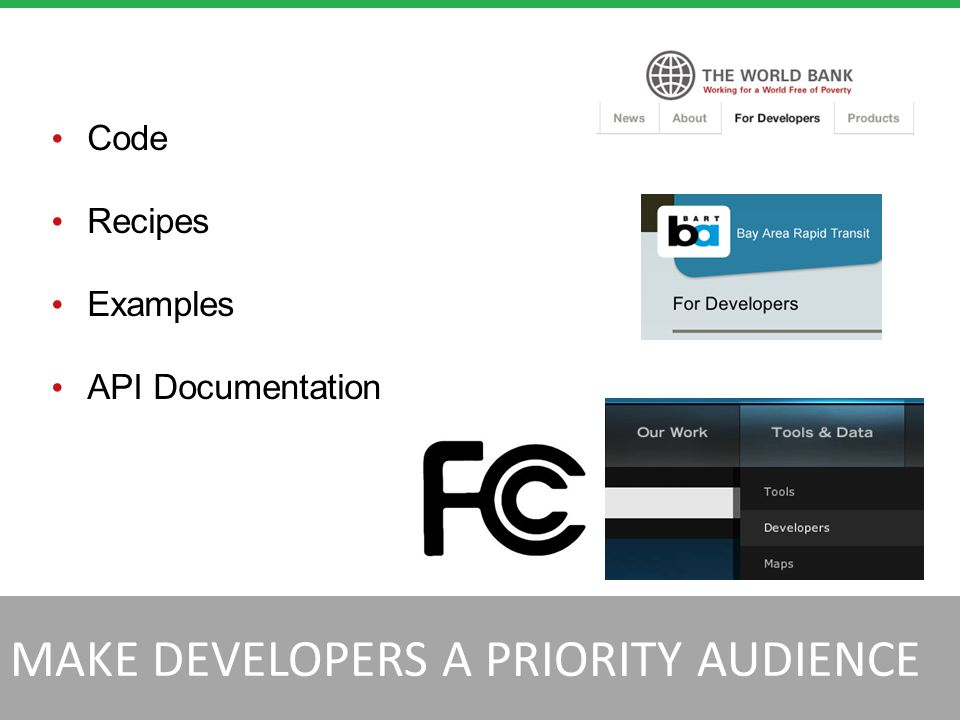 MAKE DEVELOPERS A PRIORITY AUDIENCE Code Recipes Examples API Documentation