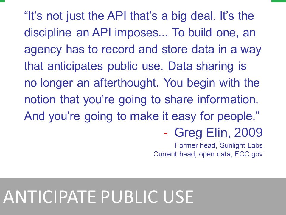 Anticipate Public Use: Become the Platform Ease Data Discovery by Machines www.Myagency.gov/Developer: Documentation, Code, APIs ANTICIPATE PUBLIC USE