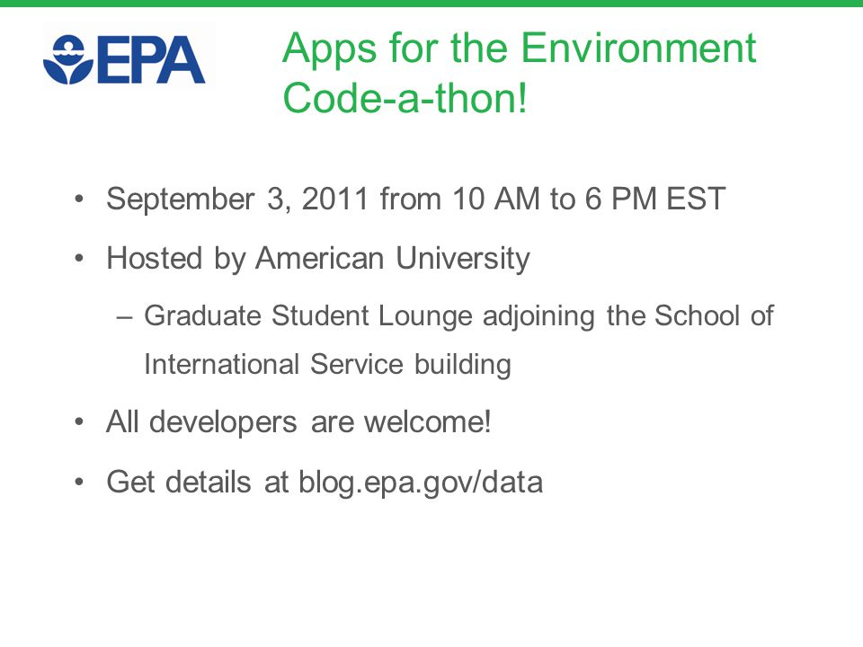 Apps for the Environment Code-a-thon! September 3, 2011 from 10 AM to 6 PM EST Hosted by American University –Graduate Student Lounge adjoining the Sc