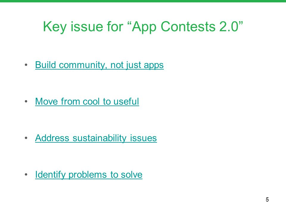 Build community, not just apps Move from cool to useful Address sustainability issues Identify problems to solve Key issue for App Contests 2.0 5