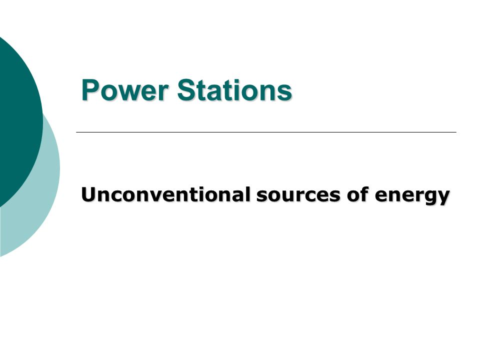 Power Stations Unconventional sources of energy