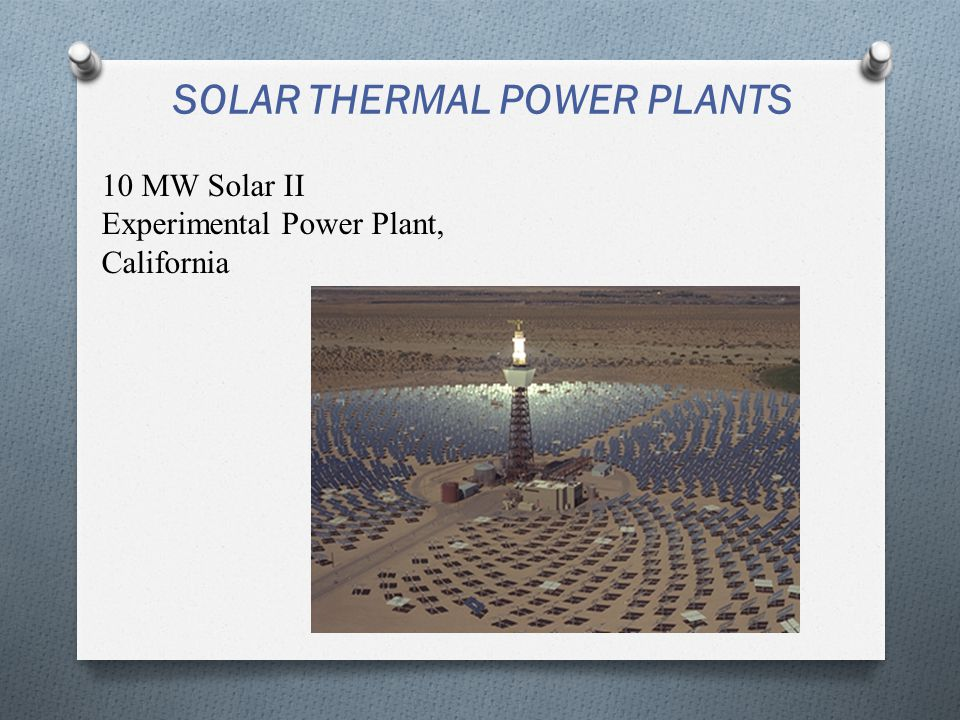 SOLAR THERMAL POWER PLANTS 10 MW Solar II Experimental Power Plant, California