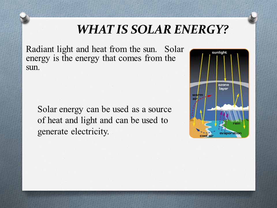 WHAT IS SOLAR ENERGY. Radiant light and heat from the sun.