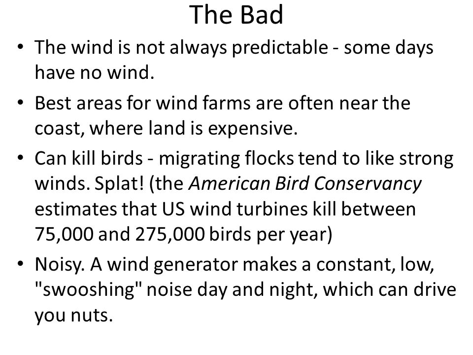 The Bad The wind is not always predictable - some days have no wind.