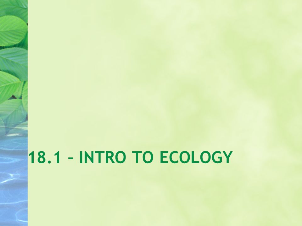 18.1 – INTRO TO ECOLOGY