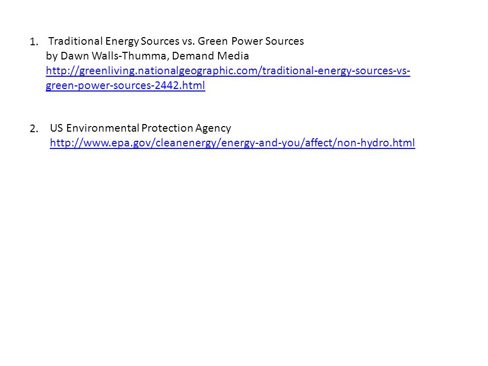 Traditional Energy Sources vs. Green Power Sources by Dawn Walls-Thumma, Demand Media http://greenliving.nationalgeographic.com/traditional-energy-sou