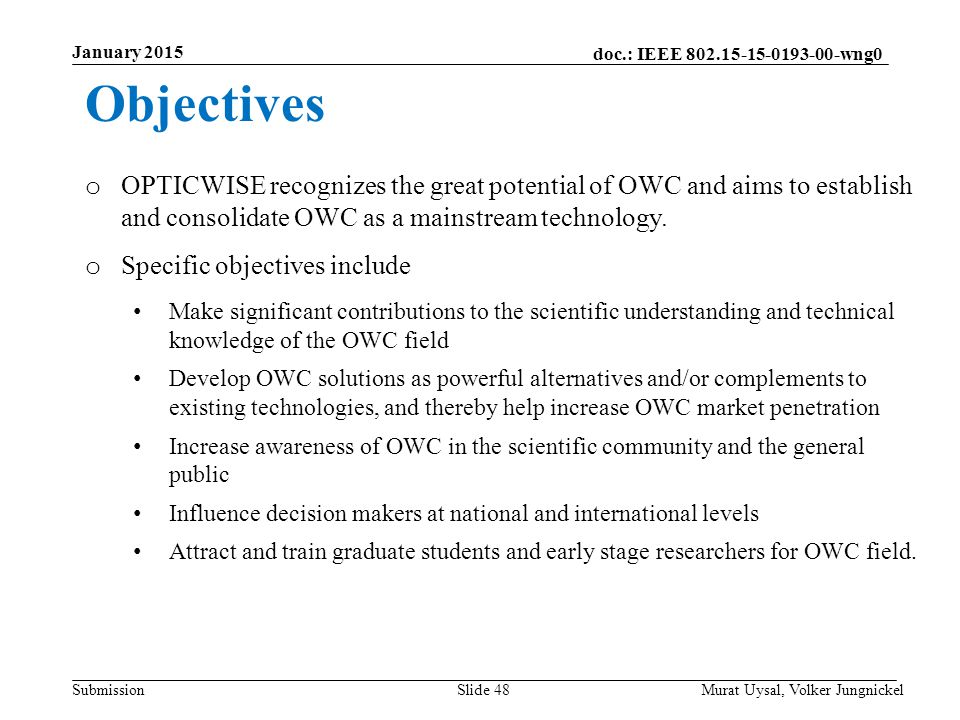 doc.: IEEE 802.15-15-0193-00-wng0 Submission January 2015 Slide 48 o OPTICWISE recognizes the great potential of OWC and aims to establish and consolidate OWC as a mainstream technology.