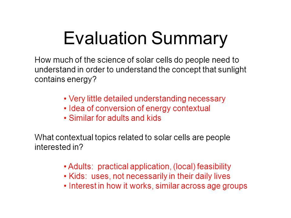 Evaluation Summary How much of the science of solar cells do people need to understand in order to understand the concept that sunlight contains energy.
