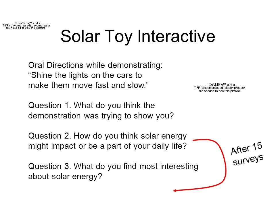 Solar Toy Interactive Oral Directions while demonstrating: Shine the lights on the cars to make them move fast and slow. Question 1.