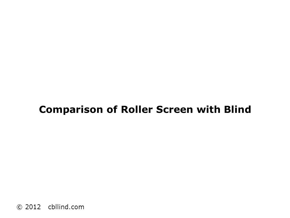 Comparison of Roller Screen with Blind © 2012 cbllind.com