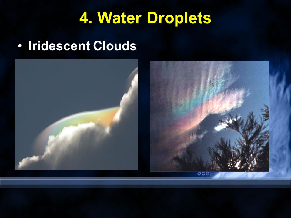 4. Water Droplets Iridescent Clouds
