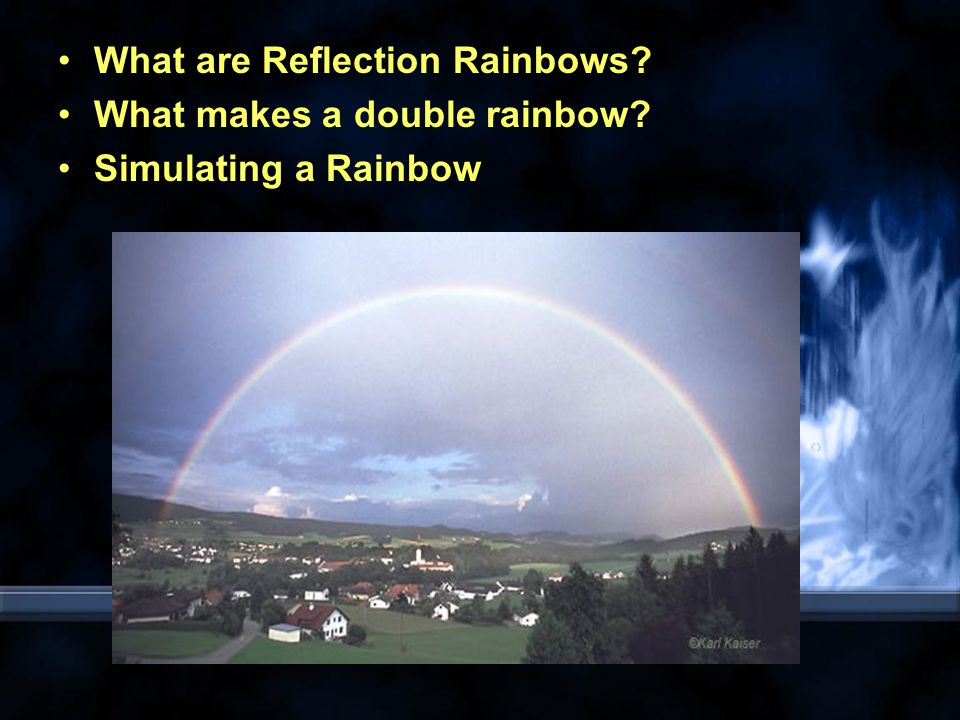 What are Reflection Rainbows What makes a double rainbow Simulating a Rainbow
