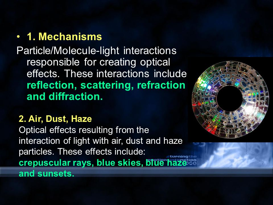 1. Mechanisms Particle/Molecule-light interactions responsible for creating optical effects.