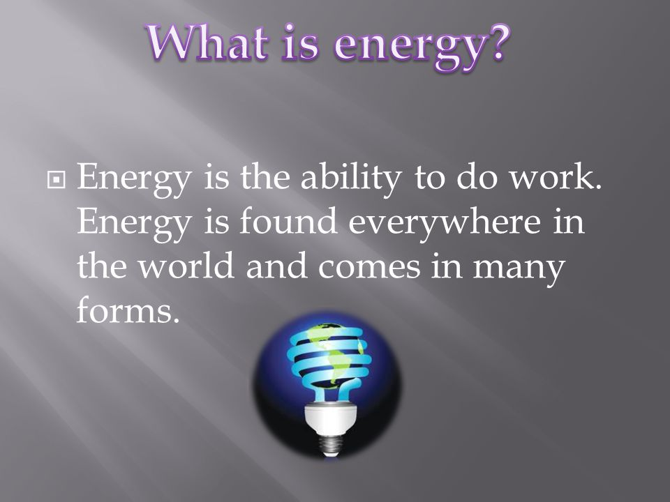  Energy is neither created not destroyed.