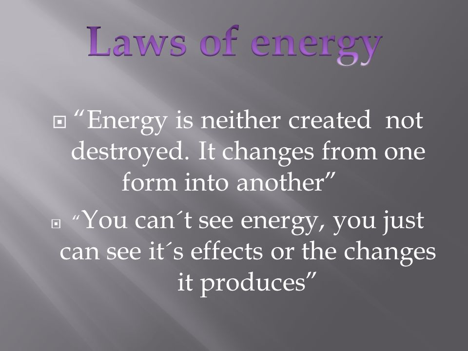  There are two forms of energy:  Potencial energy: the energy stored.