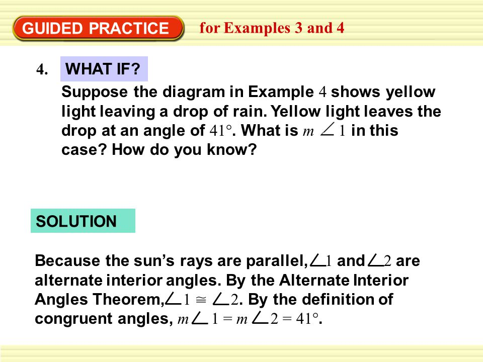 GUIDED PRACTICE for Examples 3 and 4 Suppose the diagram in Example 4 shows yellow light leaving a drop of rain. Yellow light leaves the drop at an an