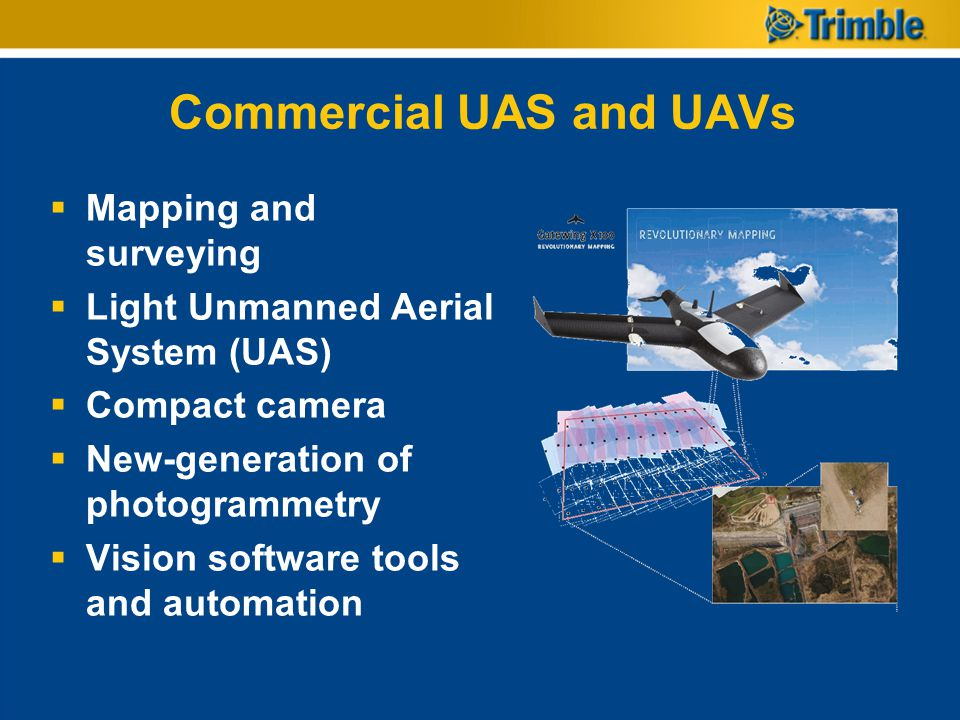 Commercial UAS and UAVs  Mapping and surveying  Light Unmanned Aerial System (UAS)  Compact camera  New-generation of photogrammetry  Vision software tools and automation