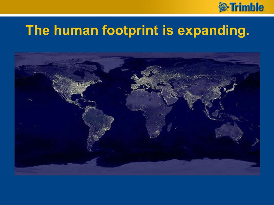 The human footprint is expanding.