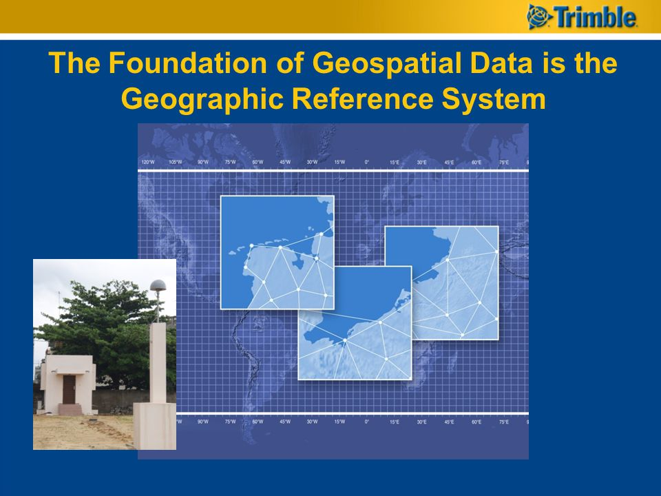 The Foundation of Geospatial Data is the Geographic Reference System