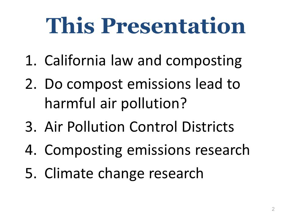 This Presentation 1.California law and composting 2.Do compost emissions lead to harmful air pollution.
