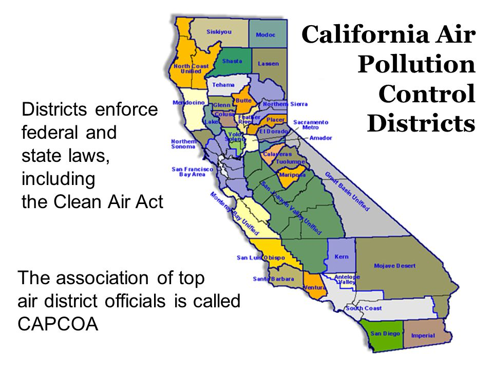 8 California Air Pollution Control Districts Districts enforce federal and state laws, including the Clean Air Act The association of top air district officials is called CAPCOA