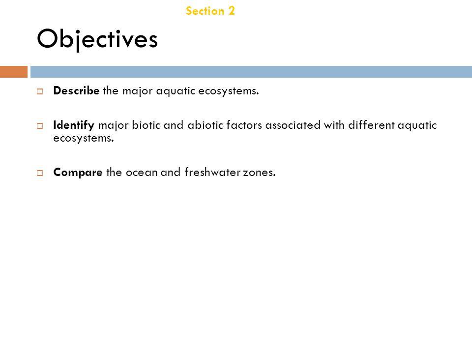 Section 2 Aquatic Ecosystems Chapter 21 Objectives  Describe the major aquatic ecosystems.