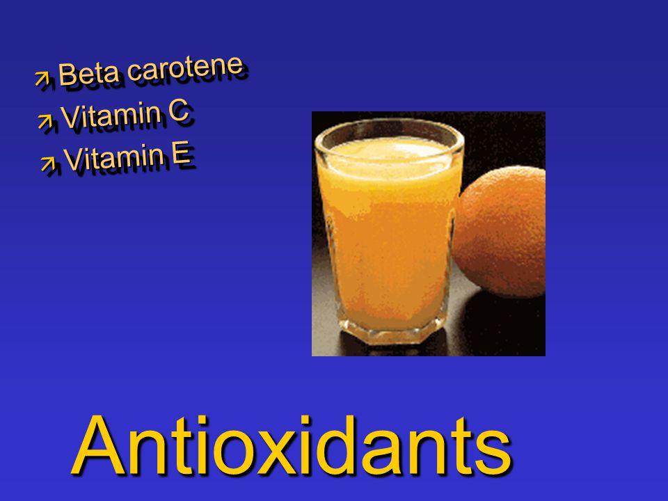 AntioxidantsAntioxidants  Beta carotene  Vitamin C  Vitamin E  Beta carotene  Vitamin C  Vitamin E