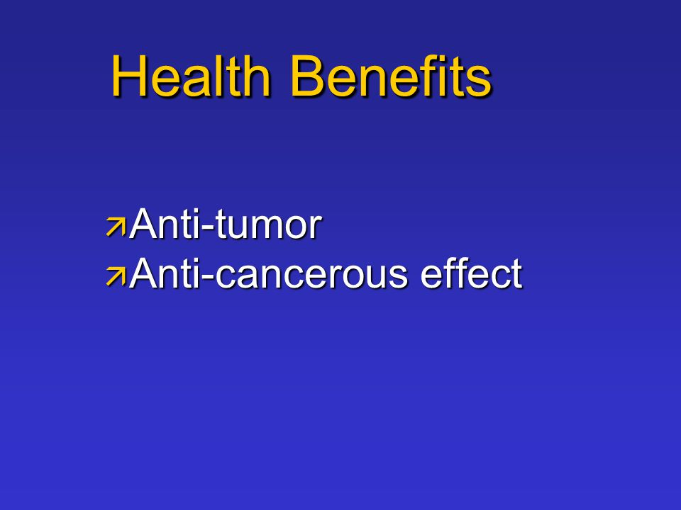 Health Benefits  Anti-tumor  Anti-cancerous effect