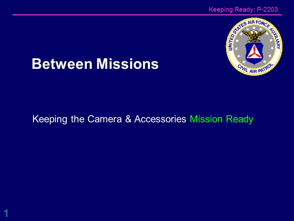 Keeping Ready: P-2203 Keeping the Camera & Accessories Mission Ready Between Missions 1