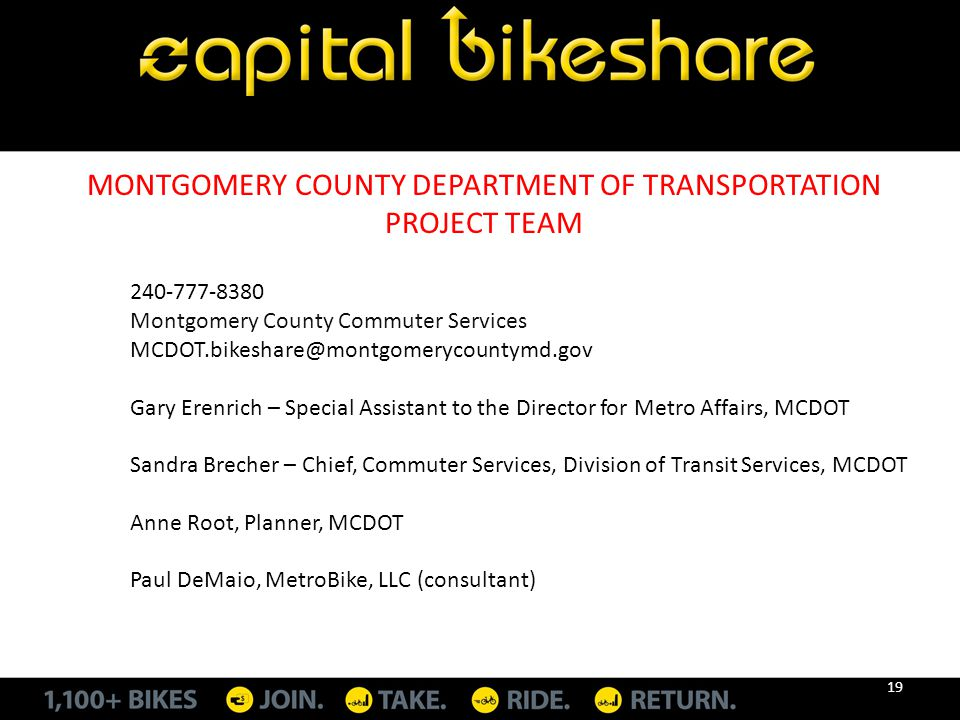240-777-8380 Montgomery County Commuter Services MCDOT.bikeshare@montgomerycountymd.gov Gary Erenrich – Special Assistant to the Director for Metro Af