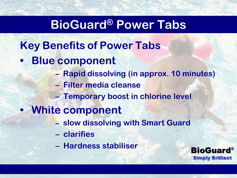 BioGuard ® Simply Brilliant Easier on equipment No additional equipment needed Weekly application intervals for most pools Slow controlled erosion BioGuard ® Smart Sticks