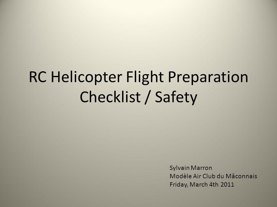 RC Helicopter Flight Preparation Checklist / Safety 1 Sylvain Marron Modèle Air Club du Mâconnais Friday, March 4th 2011