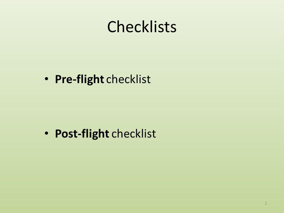 Checklists Pre-flight checklist Post-flight checklist 2