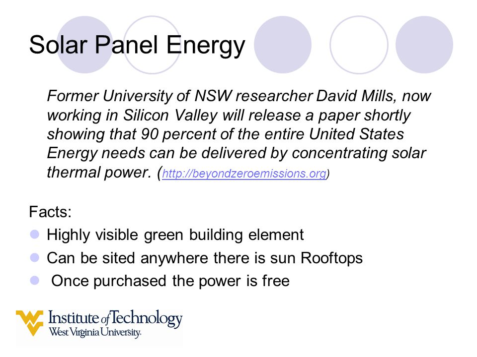 Solar Panel Energy Former University of NSW researcher David Mills, now working in Silicon Valley will release a paper shortly showing that 90 percent of the entire United States Energy needs can be delivered by concentrating solar thermal power.