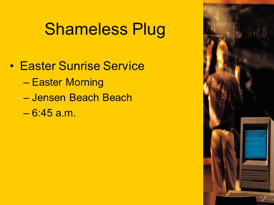 Shameless Plug Easter Sunrise Service –Easter Morning –Jensen Beach Beach –6:45 a.m.
