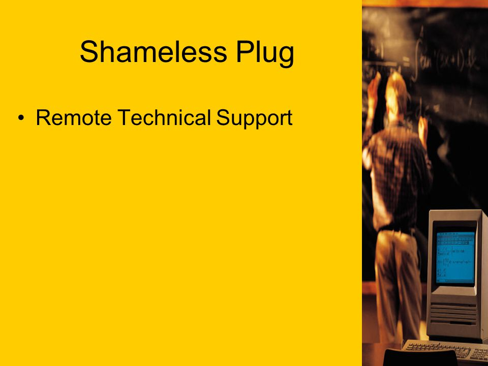 Shameless Plug Remote Technical Support