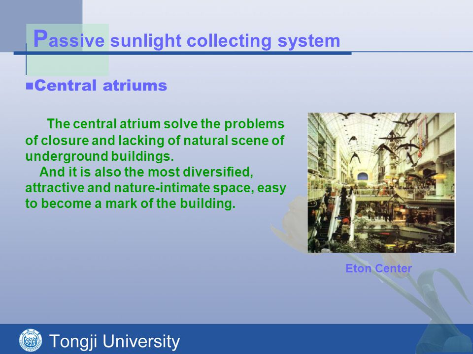 P assive sunlight collecting system Central atriums The central atrium solve the problems of closure and lacking of natural scene of underground build