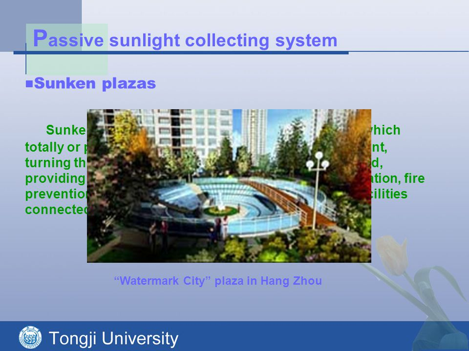 P assive sunlight collecting system Sunken plaza is some encircled open public space which totally or partially sinks into the surrounding environment, turning the underground building into semi-underground, providing ways to solve the problems of lighting, ventilation, fire prevention and the like for commercial and transport facilities connected to it.