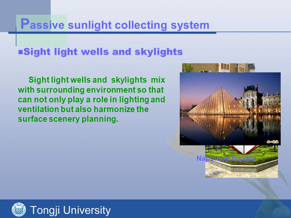P assive sunlight collecting system Sight light wells and skylights mix with surrounding environment so that can not only play a role in lighting and ventilation but also harmonize the surface scenery planning.