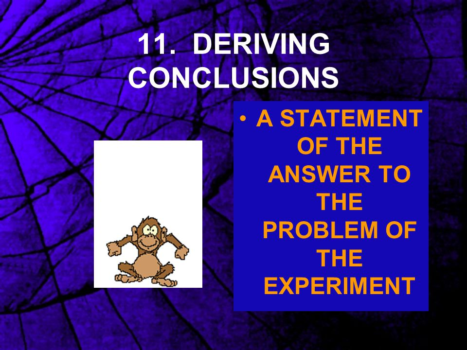 11. DERIVING CONCLUSIONS A STATEMENT OF THE ANSWER TO THE PROBLEM OF THE EXPERIMENT