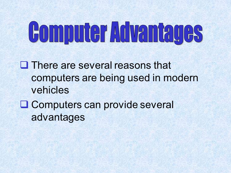  There are several reasons that computers are being used in modern vehicles  Computers can provide several advantages