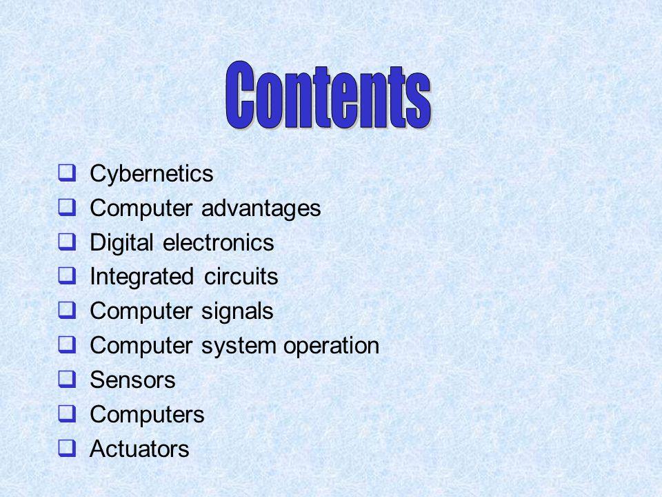  Cybernetics  Computer advantages  Digital electronics  Integrated circuits  Computer signals  Computer system operation  Sensors  Computers 