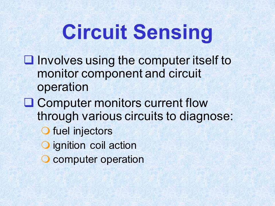 Circuit Sensing  Involves using the computer itself to monitor component and circuit operation  Computer monitors current flow through various circu