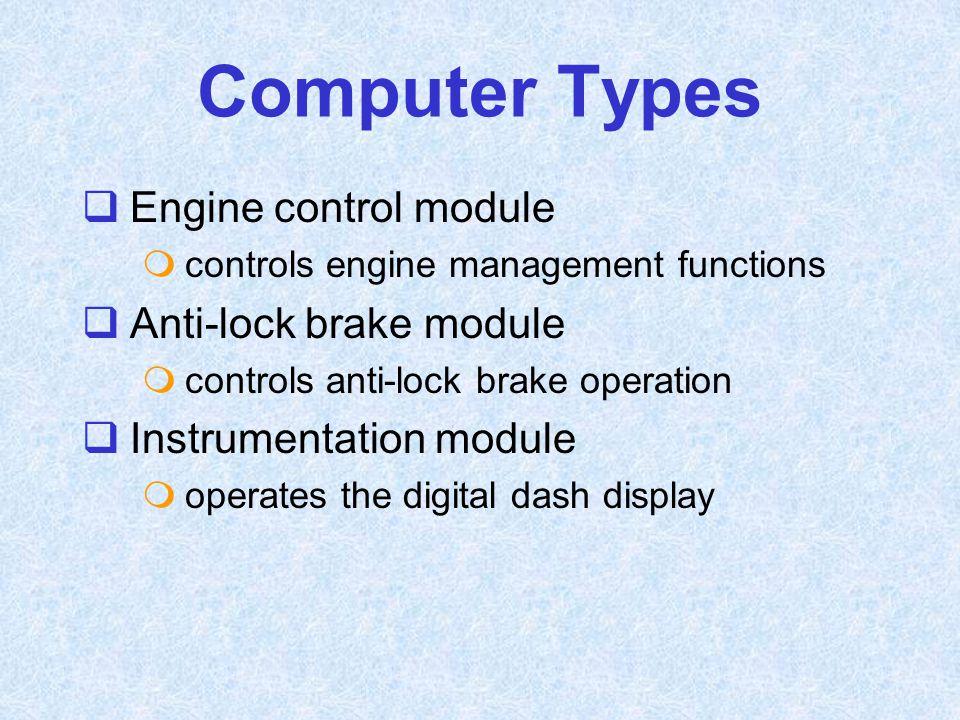  Engine control module  controls engine management functions  Anti-lock brake module  controls anti-lock brake operation  Instrumentation module