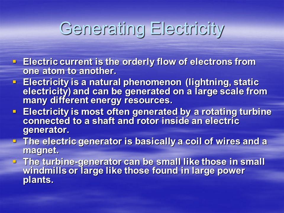 Generating Electricity  Electric current is the orderly flow of electrons from one atom to another.